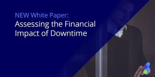 New White Paper! Assessing the Financial Impact of Downtime